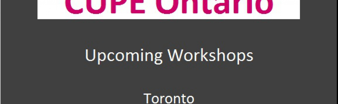 CUPE Ontario Upcoming Workshops (Toronto)